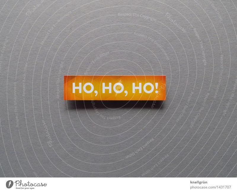HO, HO, HO! Schriftzeichen Schilder & Markierungen Kommunizieren eckig grau orange weiß Gefühle Stimmung Freude Fröhlichkeit Vorfreude Anti-Weihnachten Feiertag