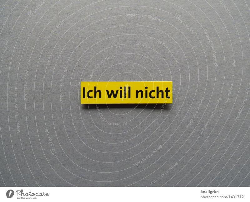 Ich will nicht Schriftzeichen Schilder & Markierungen Kommunizieren eckig rebellisch gelb grau schwarz Gefühle Stimmung Willensstärke Mut Entschlossenheit