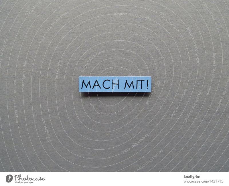 MACH MIT! blau Freude schwarz Gefühle grau Stimmung Zusammensein Schilder & Markierungen Schriftzeichen Energie Kommunizieren Neugier Zusammenhalt Team