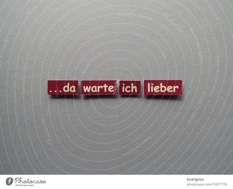 ...da warte ich lieber Schriftzeichen Schilder & Markierungen Kommunizieren warten eckig braun grau weiß Gefühle Stimmung Vorfreude Vorsicht Gelassenheit