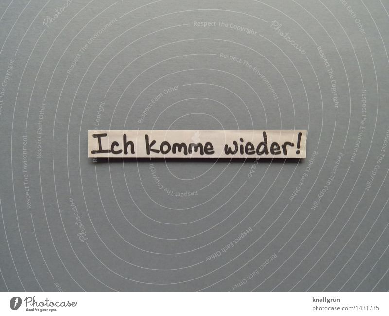 Ich komme wieder! Schriftzeichen Schilder & Markierungen Kommunizieren eckig braun grau schwarz Gefühle Vorfreude Begeisterung Mut Neugier Entschlossenheit