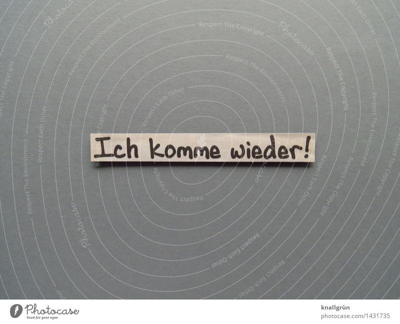 Ich komme wieder! schwarz Gefühle grau braun Schilder & Markierungen Schriftzeichen Kommunizieren Neugier Überraschung Mut Vorfreude eckig Erwartung