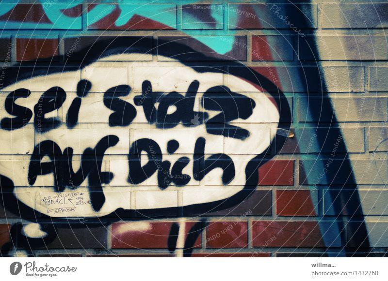Sei stolz auf dich. ... Einer muss ja.   ,-) Subkultur Schriftzeichen Graffiti selbstbewußt Stolz Mauer Wand Sprechblase Text Buchstaben schäbig