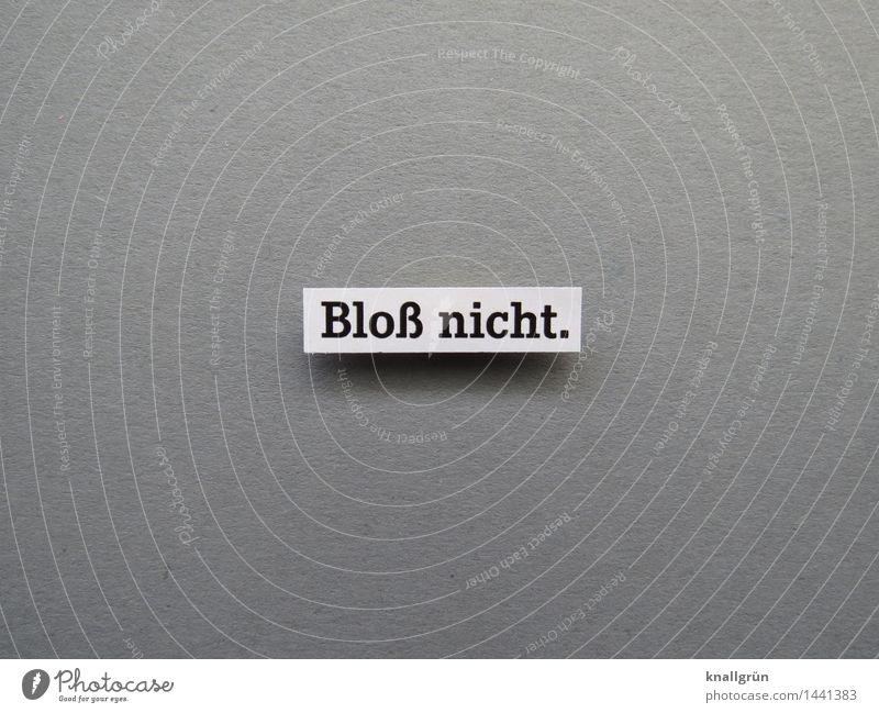 Bloß nicht. Schriftzeichen Schilder & Markierungen Kommunizieren eckig grau schwarz weiß Gefühle Entschlossenheit Ablehnung Farbfoto Studioaufnahme Menschenleer