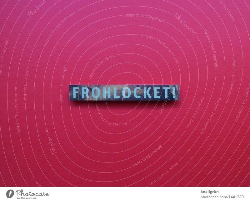 FROHLOCKET! Schriftzeichen Schilder & Markierungen Kommunizieren eckig blau rot Gefühle Stimmung Freude Fröhlichkeit Zufriedenheit Lebensfreude Vorfreude
