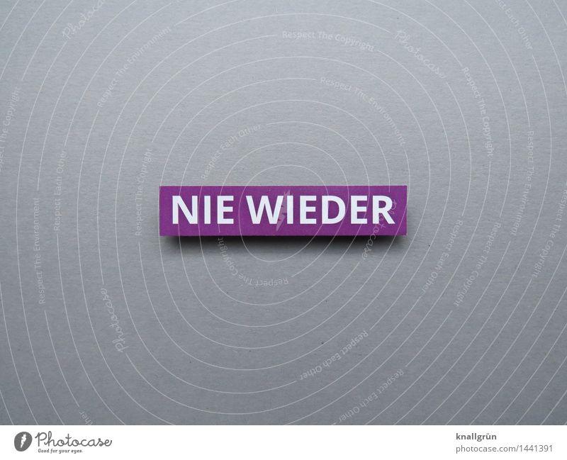 NIE WIEDER weiß Gefühle grau Stimmung Schilder & Markierungen Schriftzeichen Kommunizieren violett Mut eckig selbstbewußt Willensstärke Verantwortung