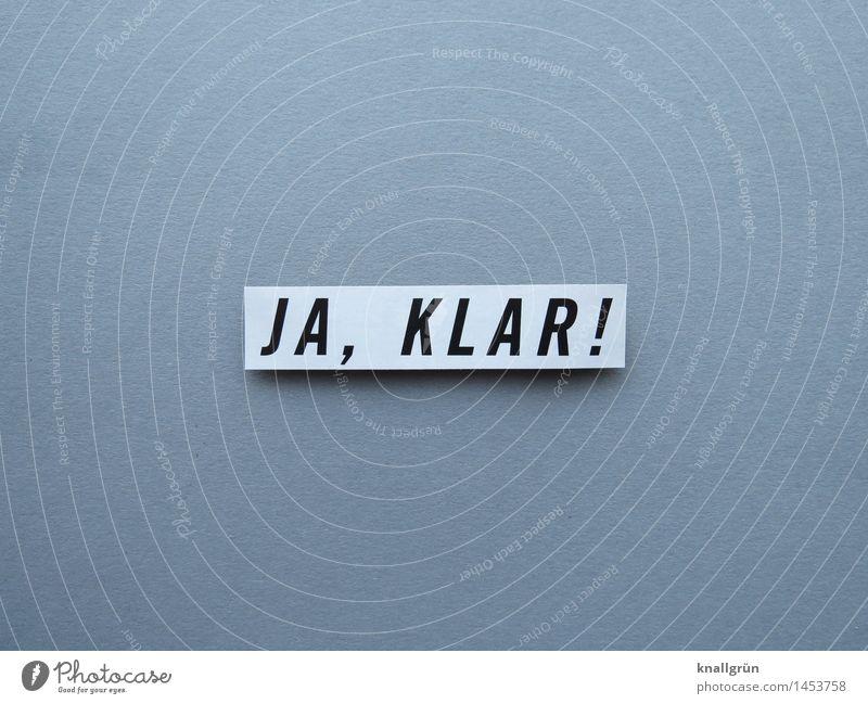 JA, KLAR! Schriftzeichen Schilder & Markierungen Kommunizieren eckig grau schwarz weiß Gefühle Stimmung Freude Fröhlichkeit Begeisterung Willensstärke Mut