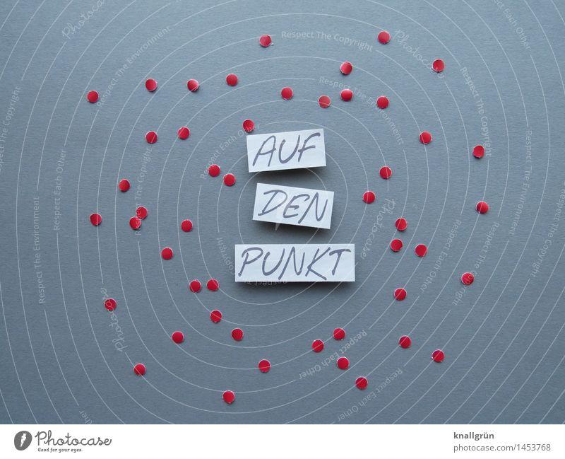 AUF DEN PUNKT Schriftzeichen Schilder & Markierungen Kommunizieren eckig rund grau rot weiß Entschlossenheit Punkt Sprichwort Konfetti Sprache Farbfoto