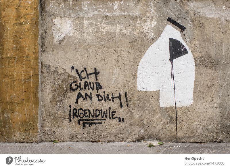 Motivation Mauer Wand Schriftzeichen Graffiti positiv gelb grau schwarz weiß Optimismus Vertrauen loyal Freundschaft Hoffnung Glaube irgendwie Kunst Kunstwerk