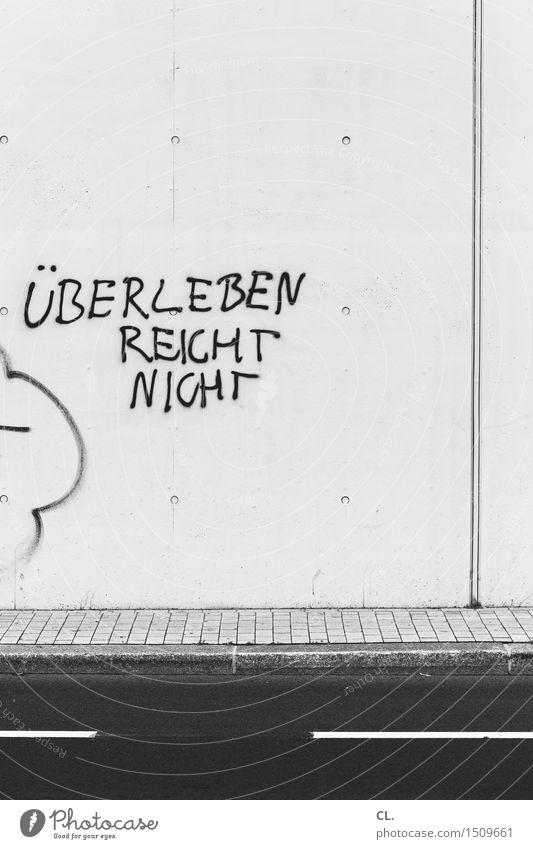 überleben reicht nicht Stadt kalt Straße Wand Leben Graffiti Wege & Pfade Mauer Angst trist Schriftzeichen Lebensfreude Hoffnung Zukunftsangst Verkehrswege