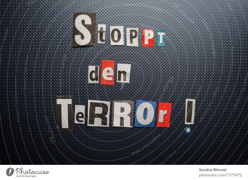 Stoppt den Terror!!!! Zeichen Schriftzeichen Schilder & Markierungen Sorge Trauer Tod Angst Entsetzen Todesangst Zukunftsangst gefährlich Verbitterung Gewalt