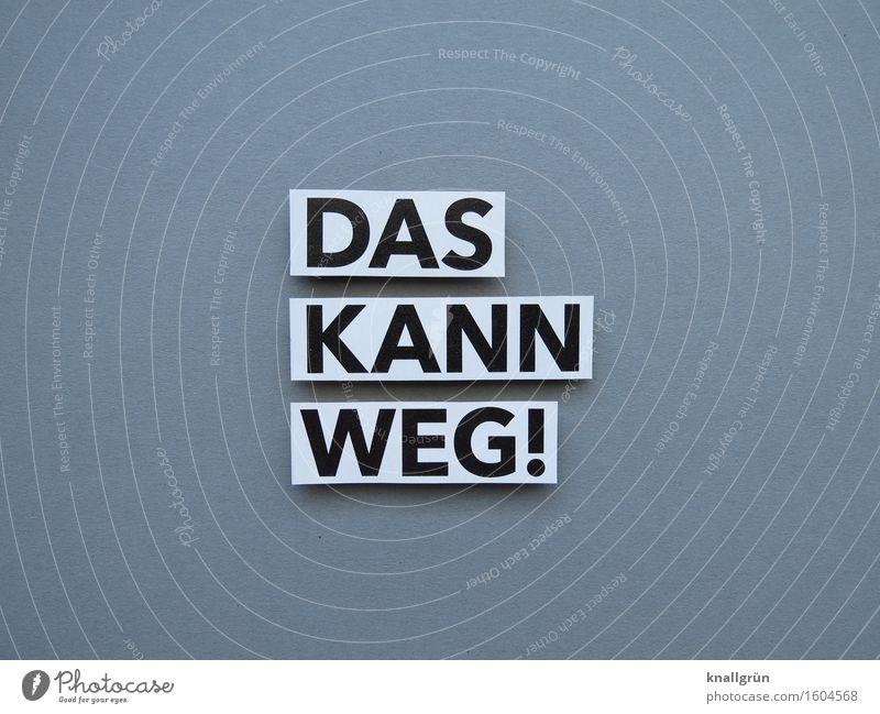Das kann weg! wegmachen entfernen Kommunizieren Tätigkeit Tatkraft Buchst Buchstaben Wort Satz Kommunikation Typographie Sprache Letter Mitteilung