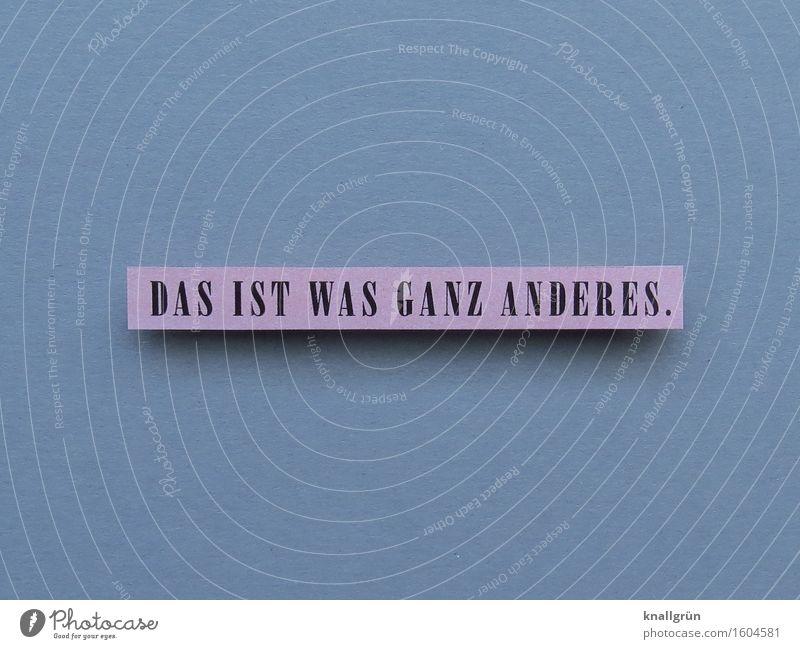 DAS IST WAS GANZ ANDERES. Schriftzeichen Schilder & Markierungen Kommunizieren eckig grau rosa schwarz Gefühle Stimmung selbstbewußt entdecken
