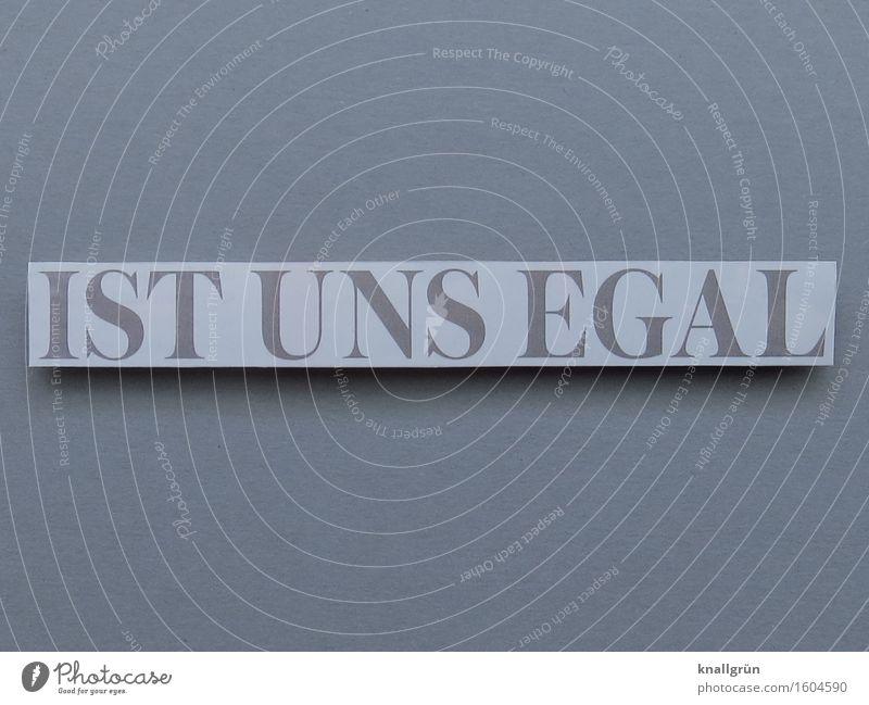 IST UNS EGAL Schriftzeichen Schilder & Markierungen Kommunizieren eckig grau weiß Gefühle Stimmung Gleichgültigkeit Farbfoto Menschenleer Textfreiraum oben
