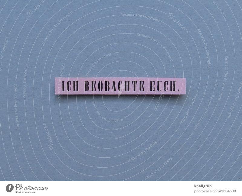ICH BEOBACHTE EUCH. Schriftzeichen Schilder & Markierungen beobachten Kommunizieren eckig grau rosa schwarz Gefühle Stimmung Sicherheit Schutz Verantwortung