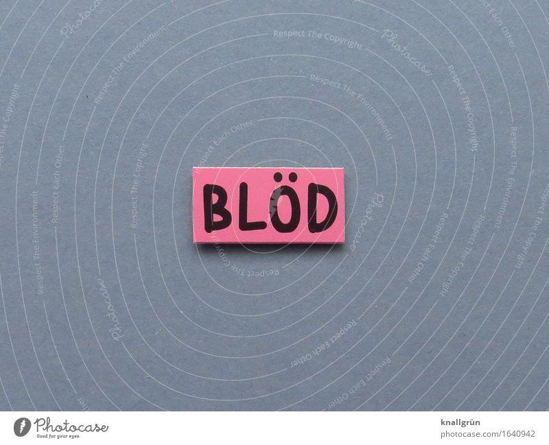 BLÖD Schriftzeichen Schilder & Markierungen Kommunizieren eckig grau rosa schwarz Gefühle dumm Farbfoto Studioaufnahme Menschenleer Textfreiraum links