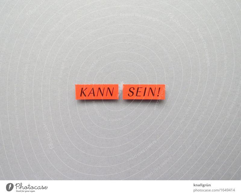 KANN SEIN! Gefühle Stimmung Schilder & Markierungen Schriftzeichen Kommunizieren eckig Gleichgültigkeit möglich Desinteresse