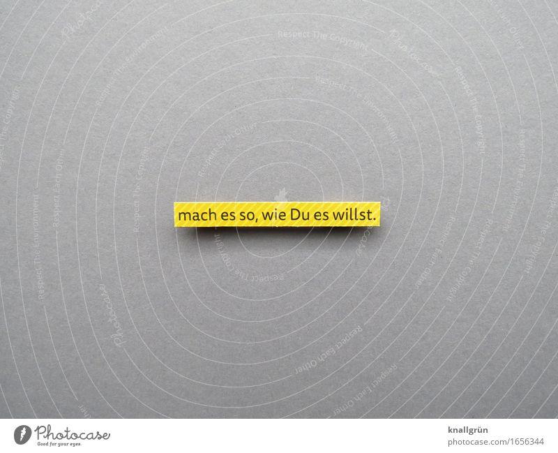 mach es so, wie Du es willst. Schriftzeichen Schilder & Markierungen Kommunizieren eckig einzigartig gelb grau schwarz Gefühle Stimmung selbstbewußt Kraft