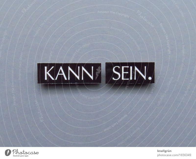 KANN SEIN. Schriftzeichen Schilder & Markierungen Kommunizieren eckig grau schwarz weiß Gefühle Stimmung Coolness Gelassenheit Vielleicht Farbfoto