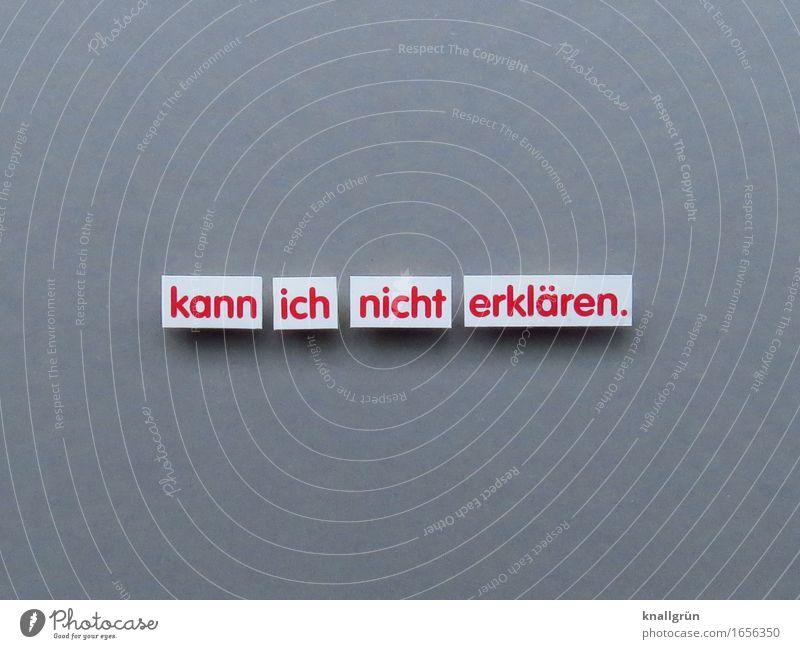 kann ich nicht erklären. weiß rot Gefühle grau Schilder & Markierungen Schriftzeichen Kommunizieren Neugier Irritation eckig Wissen Interesse Erwartung Rätsel