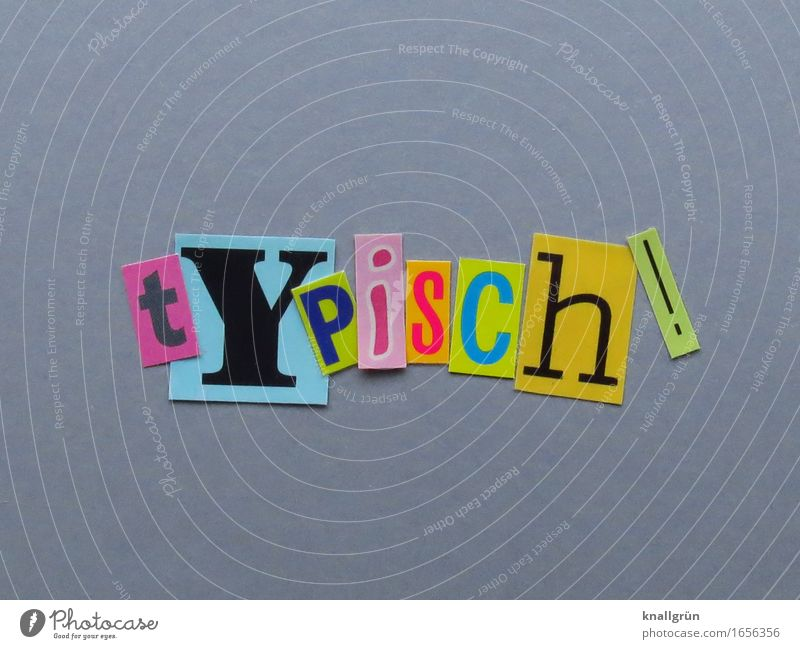 tYPiSCh! Gefühle grau Schriftzeichen Kommunizieren Schilder & Markierungen eckig Erfahrung erleben typisch