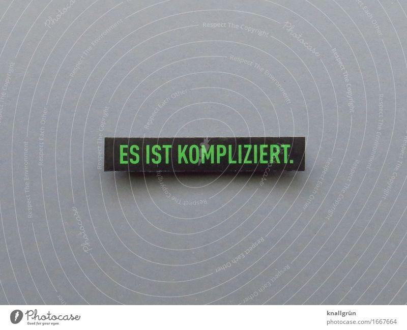 ES IST KOMPLIZIERT. Schriftzeichen Schilder & Markierungen Kommunizieren eckig grau grün schwarz Gefühle Stimmung Ehrlichkeit Enttäuschung Stress Verzweiflung