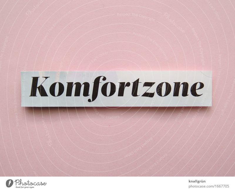 Komfortzone Schriftzeichen Schilder & Markierungen Erholung Kommunizieren rosa schwarz weiß Gefühle Stimmung Freude Glück Zufriedenheit Lebensfreude