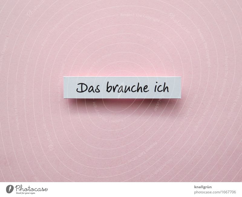 Das brauche ich weiß schwarz Gefühle rosa Zufriedenheit Schilder & Markierungen Schriftzeichen Kommunizieren kaufen Neugier Wunsch Mut eckig selbstbewußt