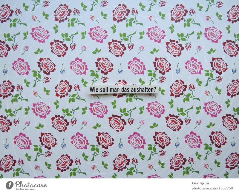 Wie soll man das aushalten? Schriftzeichen Schilder & Markierungen Kommunizieren Kitsch grün rosa rot weiß Gefühle Traurigkeit Sorge Schmerz Enttäuschung Angst