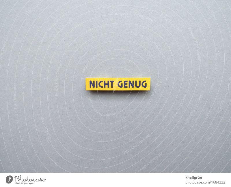 NICHT GENUG Schriftzeichen Schilder & Markierungen Kommunizieren eckig gelb grau schwarz Gefühle Stimmung Neugier Traurigkeit Sorge Enttäuschung Verzweiflung