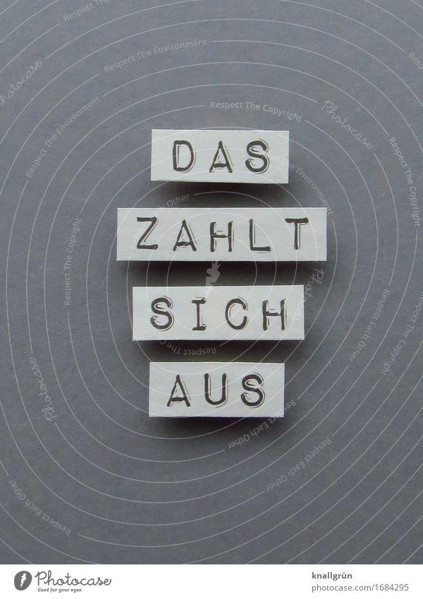 Das zahlt sich aus Kommunikation kommunizieren Worte Satz Buchstaben Schilder und Markierungen Schriftzeichen Typographie Farbfoto weiß grau schwarz Prognose