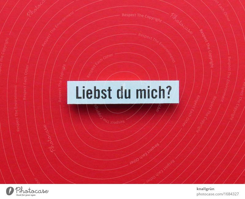 Liebst du mich? weiß rot schwarz Liebe Gefühle Zusammensein Schriftzeichen Kommunizieren Schilder & Markierungen Lebensfreude Hoffnung Neugier Leidenschaft
