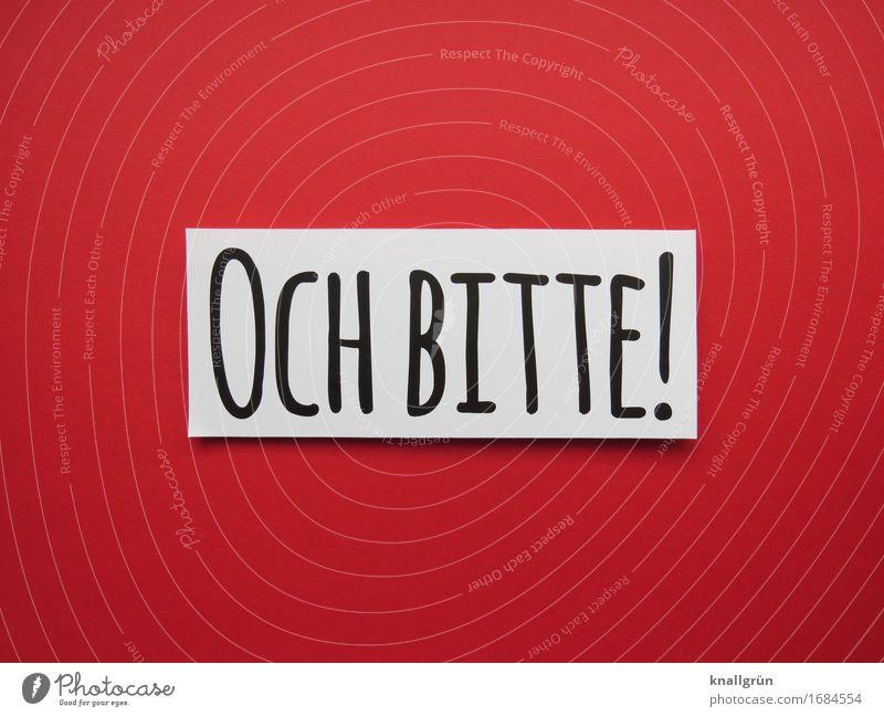 OCH BITTE! Schriftzeichen Schilder & Markierungen Kommunizieren eckig niedlich feminin rot schwarz weiß Gefühle Stimmung Mitgefühl Güte Hilfsbereitschaft