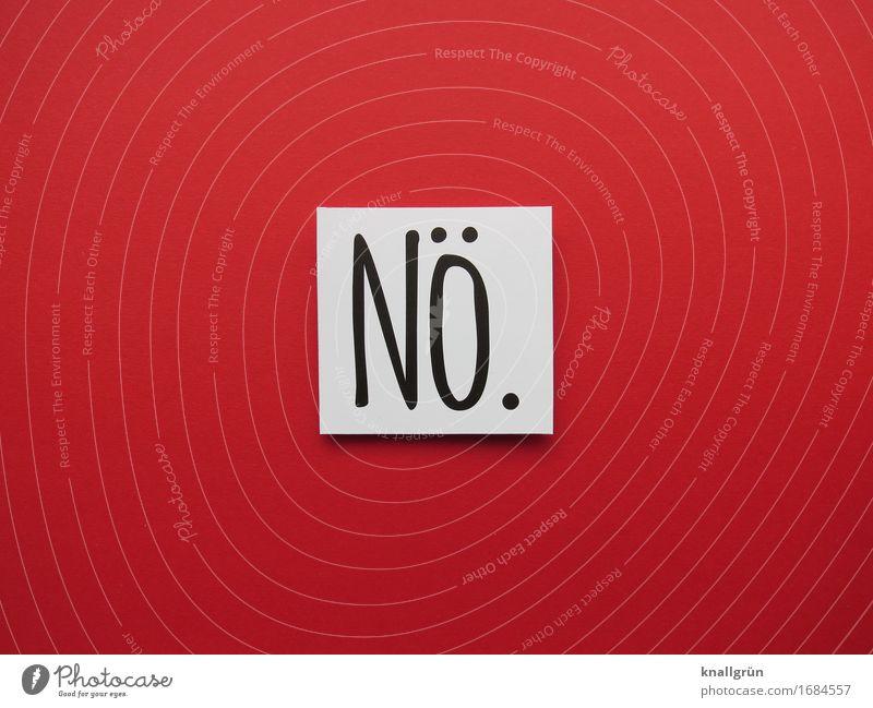 Nö. Schriftzeichen Schilder & Markierungen Kommunizieren eckig rot schwarz weiß Gefühle Stimmung selbstbewußt Willensstärke Mut Unlust Entschlossenheit