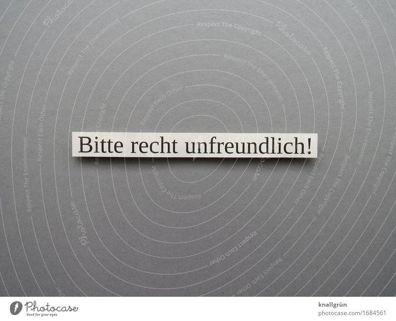 Bitte recht unfreundlich! Schriftzeichen Schilder & Markierungen Kommunizieren eckig grau schwarz weiß Gefühle Stimmung Wunsch Farbfoto Gedeckte Farben