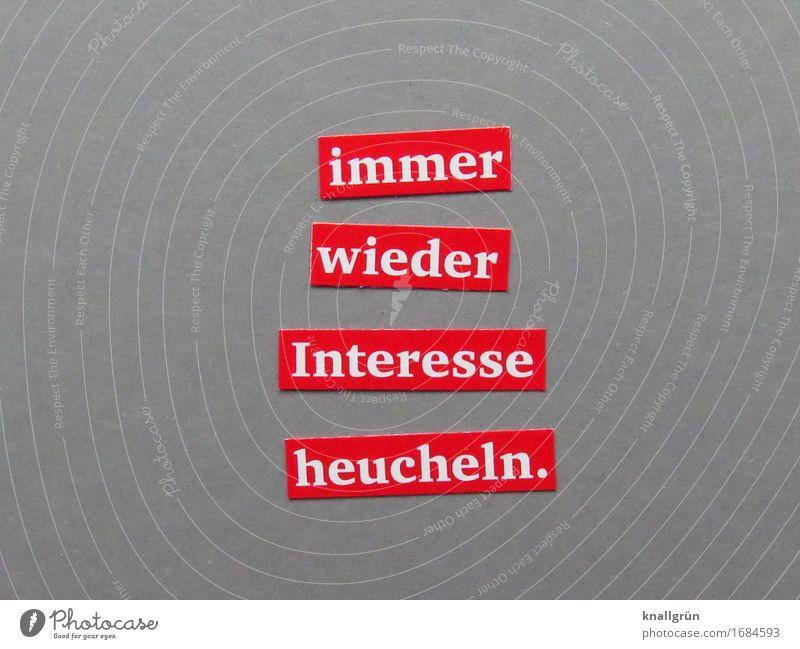 immer wieder Interesse heucheln. Schriftzeichen Schilder & Markierungen Kommunizieren eckig grau rot weiß Gefühle vorgaukeln Farbfoto Studioaufnahme