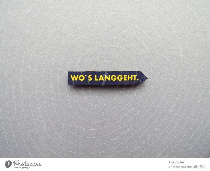 WO'S LANGGEHT. Schriftzeichen Schilder & Markierungen Kommunizieren eckig gelb grau schwarz Gefühle Kraft Mut Tatkraft Entschlossenheit kompetent planen