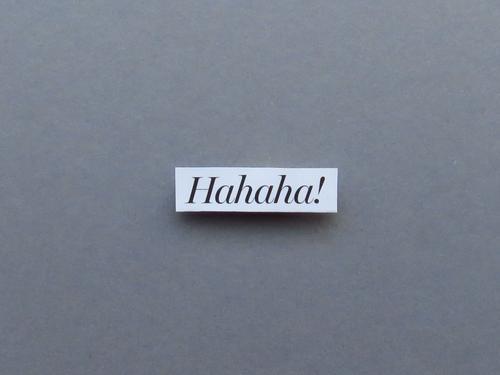 Hahaha! Schriftzeichen Schilder & Markierungen Kommunizieren eckig grau schwarz weiß Gefühle Stimmung Freude Glück Fröhlichkeit Lebensfreude lachen hahaha