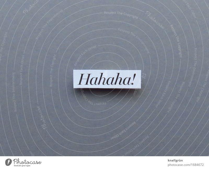 Hahaha! weiß Freude schwarz Gefühle lachen Glück grau Stimmung Schriftzeichen Kommunizieren Schilder & Markierungen Fröhlichkeit Lebensfreude eckig