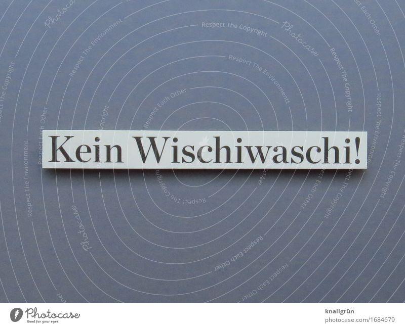 Kein Wischiwaschi! weiß schwarz Gefühle grau Schriftzeichen Kommunizieren Schilder & Markierungen Klarheit eckig direkt Entschlossenheit
