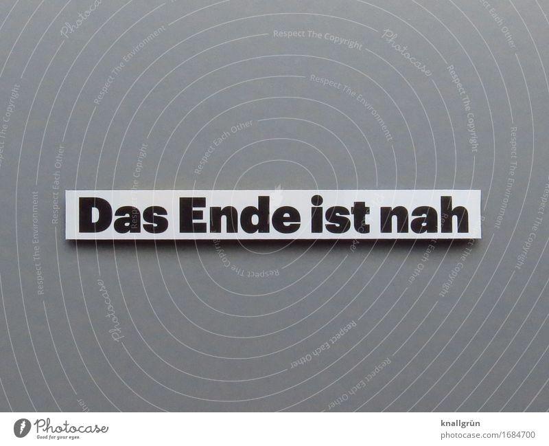 Das Ende ist nah Schriftzeichen Schilder & Markierungen Kommunizieren eckig grau schwarz weiß Gefühle Stimmung Neugier Sorge Angst Verzweiflung Endzeitstimmung