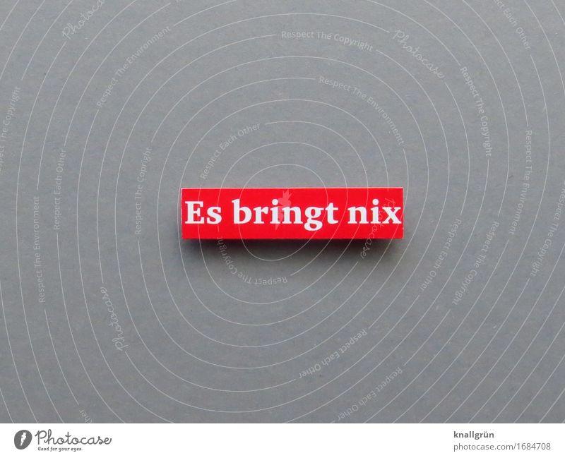 Es bringt nix Schriftzeichen Schilder & Markierungen Kommunizieren eckig grau rot weiß Gefühle Stimmung Akzeptanz vernünftig Enttäuschung Verzweiflung