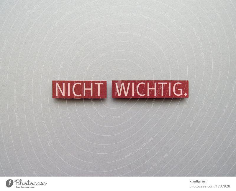 NICHT WICHTIG. weiß rot Gefühle grau Schriftzeichen Kommunizieren Schilder & Markierungen Gelassenheit eckig Gleichgültigkeit