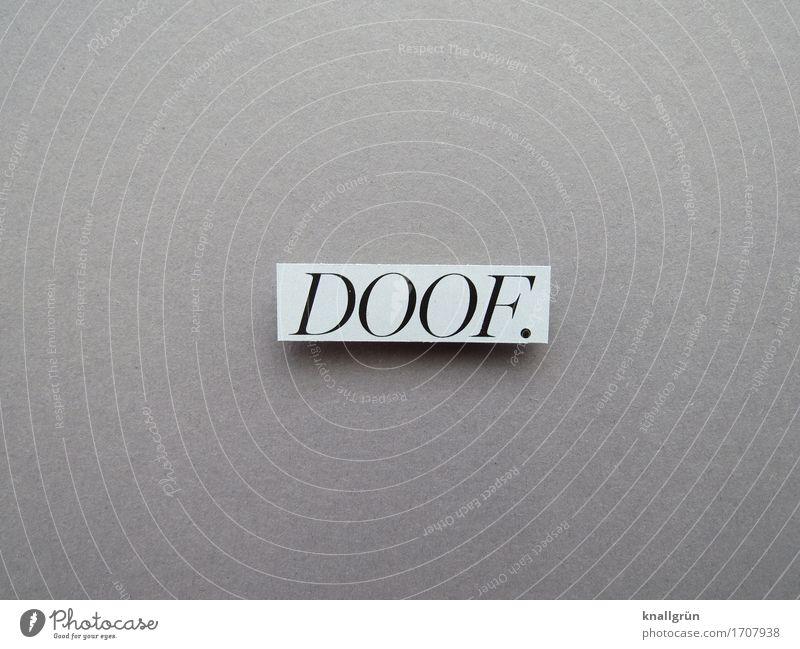 DOOF. Schriftzeichen Schilder & Markierungen Kommunizieren eckig Gefühle doof dumm Farbfoto Gedeckte Farben Studioaufnahme Menschenleer Textfreiraum links