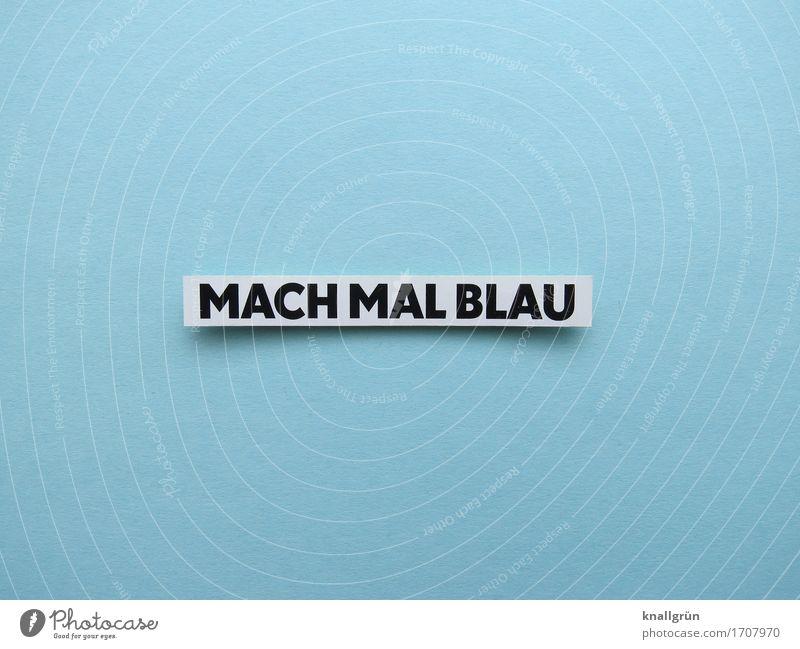 MACH MAL BLAU Schriftzeichen Schilder & Markierungen Kommunizieren eckig blau schwarz weiß Gefühle Stimmung Gelassenheit bequem Gesellschaft (Soziologie)