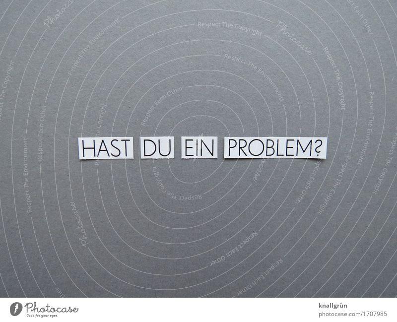 HAST DU EIN PROBLEM? Schriftzeichen Schilder & Markierungen Kommunizieren eckig rebellisch grau weiß Gefühle Stimmung Coolness Hilfsbereitschaft Neugier