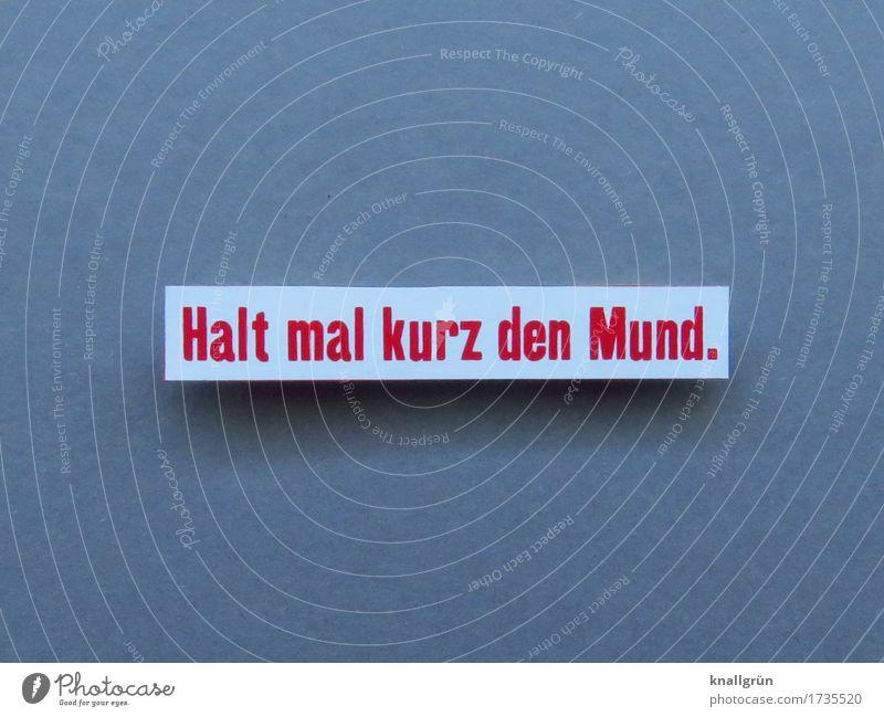 Halt mal kurz den Mund. Schriftzeichen Schilder & Markierungen Kommunizieren eckig grau rot weiß Gefühle Stimmung Neugier Ärger Erwartung Macht