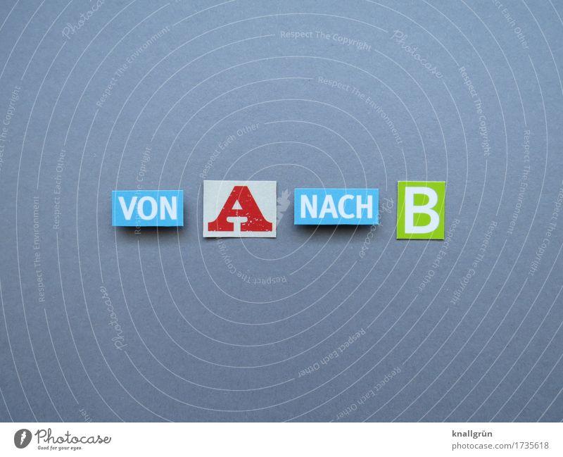 VON A NACH B blau grün weiß rot Wege & Pfade Bewegung grau Schriftzeichen Schilder & Markierungen Kommunizieren Beginn planen Güterverkehr & Logistik Ziel