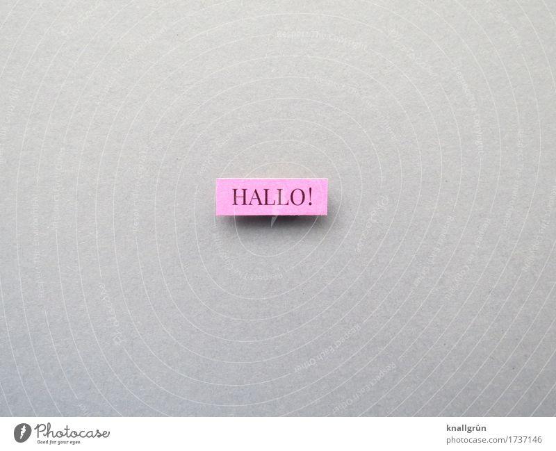 HALLO! Schriftzeichen Schilder & Markierungen Kommunizieren eckig Freundlichkeit grau rosa schwarz Gefühle Fröhlichkeit Gruß Begrüßung Farbfoto Studioaufnahme