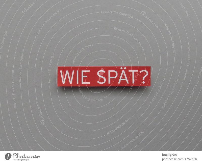 WIE SPÄT? Schriftzeichen Schilder & Markierungen Kommunizieren eckig grau rot weiß Gefühle Neugier Interesse Erwartung Zeit Fragen Fragezeichen Stress